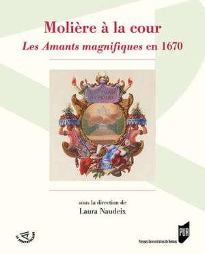 Molière à la cour : Les amants magnifiques en 1670
