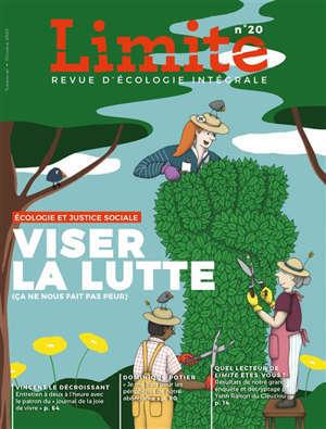 Limite : revue d'écologie intégrale pour le combat culturel. n° 20, Viser la lutte (ça ne nous fait pas peur) : écologie et justice sociale