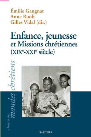 Enfance, jeunesse et missions chrétiennes (XIX-XXIe siècle)