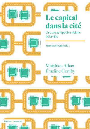 Le capital dans la cité : une encyclopédie critique de la ville