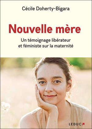 Nouvelle mère : un témoignage libérateur et féministe sur la maternité