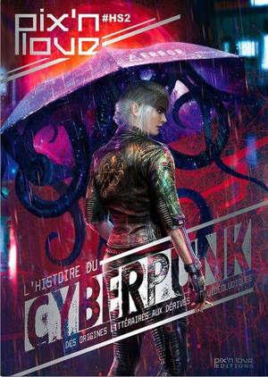 Pix'n love, hors série. n° 2, L'histoire du cyberpunk : des origines littéraires aux dérivés vidéoludiques