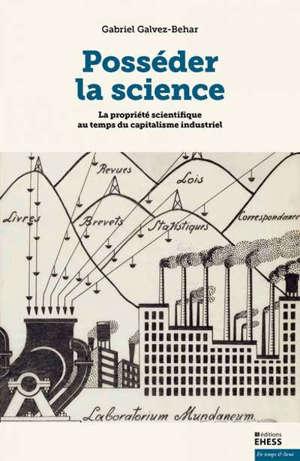Posséder la science : la propriété scientifique au temps du capitalisme industriel