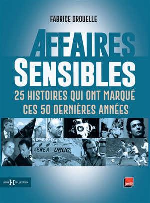 Affaires sensibles : 25 histoires qui ont marqué ces 50 dernières années