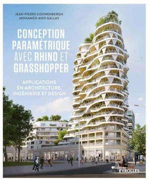 CONCEPTION PARAMETRIQUE AVEC RHINO ET GRASSHOPPER - APPLICATIONS EN ARCHITECTURE, INGENIERIE ET DESI