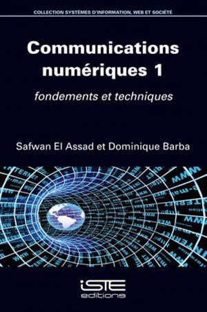 Communications numériques. Volume 1, Fondements et techniques