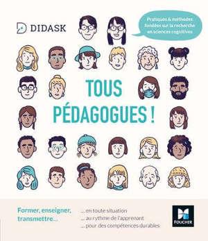 Tous pédagogues ! : former, enseigner, transmettre