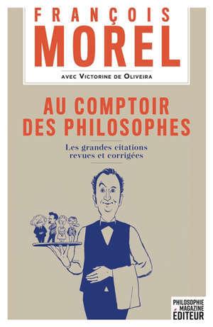 Au comptoir des philosophes : les grandes citations revues et corrigées