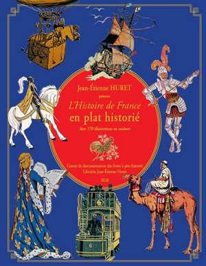 L'histoire de France en plat historié : généralités, chronologie (de l'Antiquité au XXe siècle), anciennes colonies françaises : avec 570 illustrations en couleurs