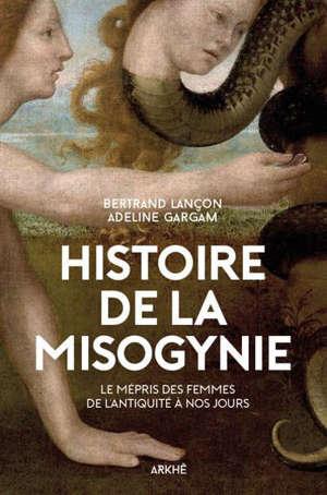 Histoire de la misogynie : le mépris des femmes de l'Antiquité à nos jours