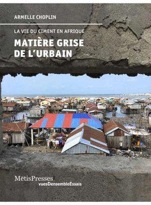 Matière grise de l'urbain : la vie du ciment en Afrique