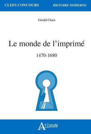 Le monde de l'imprimé : 1470-1680