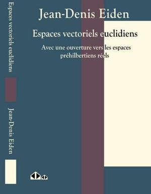Espaces vectoriels euclidiens : avec une ouverture vers les espaces préhilbertiens réels