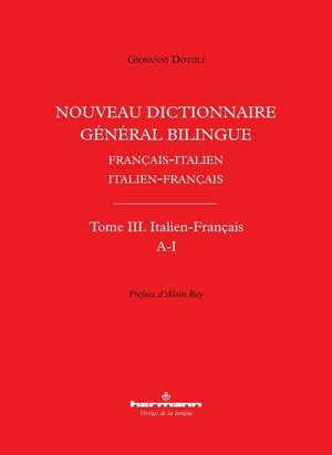 Nouveau dictionnaire général bilingue français-italien, italien-français. Volume 3, Italien-français : A-I