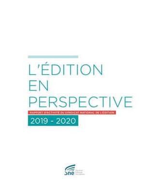L'édition en perspective : rapport d'activité du Syndicat national de l'édition 2019-2020