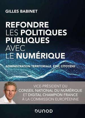 Refondre les politiques publiques avec le numérique : administration territoriale, Etat, citoyens
