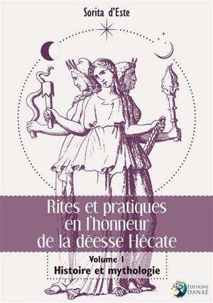 Histoire et mythologie. Volume 1, Rites et pratiques en l'honneur de la déesse Hécate