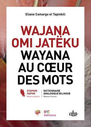 Wajana au coeur des mots : dictionnaire analogique bilingue = Wajana omi jatëku