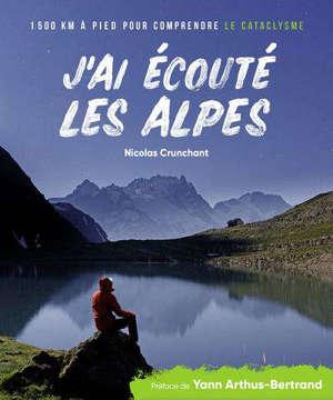 J'ai écouté les Alpes : 1.500 km à pied pour comprendre le cataclysme