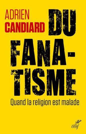 Du fanatisme : quand la religion est malade