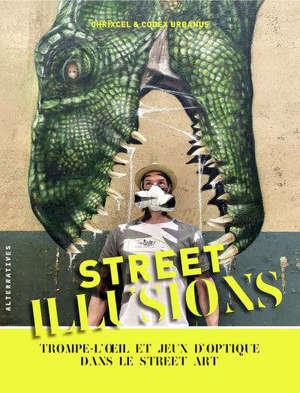 Street illusions : trompe-l'oeil et jeux d'optique dans le street art