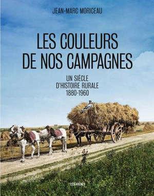 Les couleurs de nos campagnes : un siècle d'histoire rurale : 1880-1960