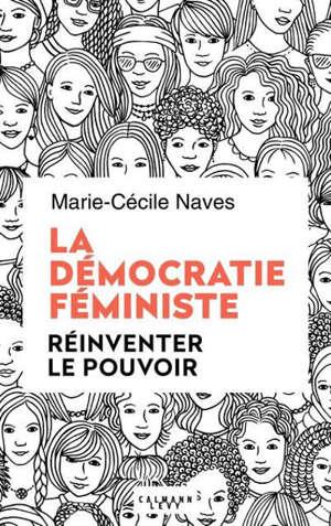 La démocratie féministe : réinventer le pouvoir