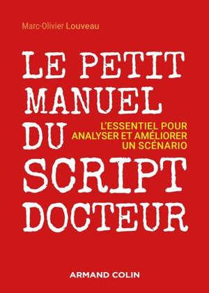 Le petit manuel du script-docteur : l'essentiel pour analyser et améliorer un scénario
