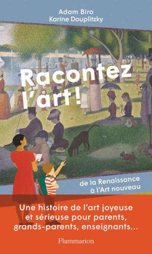 Racontez l'art ! : de la Renaissance à l'Art nouveau