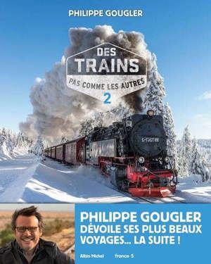 Des trains pas comme les autres : mes plus beaux voyages. Volume 2