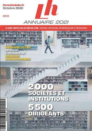 Annuaire 2021 : le guide complet des acteurs du livre : éditeurs, diffuseurs, interprofession et prestataires