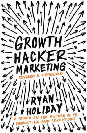 Growth Hacker Marketing: A Primer on the Future of PR, Marketing and Advertising - Main