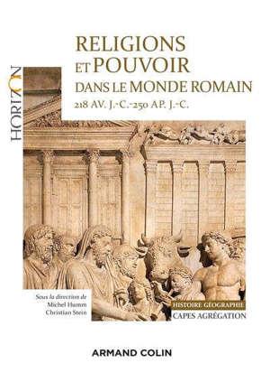Religions et pouvoir dans le monde romain : 218 av. J.-C.-250 ap. J.-C. : Capes-agrégation histoire géographie