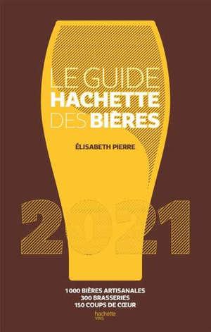 Le guide Hachette des bières 2021 : 1.000 bières artisanales, 300 brasseries, 150 coups de coeur