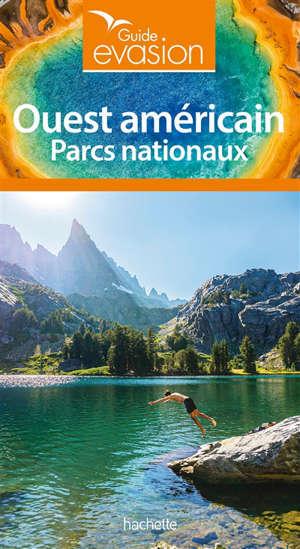 Parcs nationaux de l'Ouest américain : le guide complet des voyageurs indépendants
