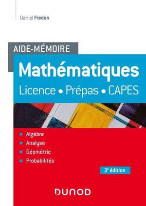 Mathématiques, aide-mémoire : licence, prépas, Capes : algèbre, analyse, géométrie, probabilités