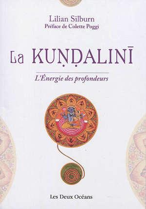 La kundalini : l'énergie des profondeurs : étude d'ensemble d'après les textes du sivaïsme non-dualiste du Kasmir