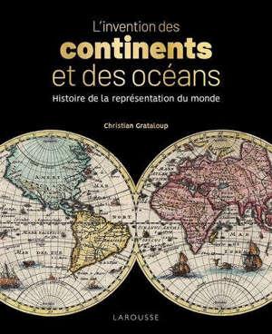 L'invention des continents et des océans : histoire de la représentation du monde