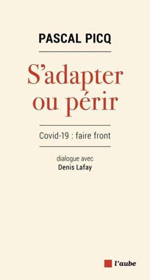 S'adapter ou périr : Covid-19, faire front : dialogue avec Denis Lafay