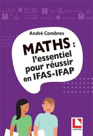 Maths : l'essentiel pour réussir en IFAS-IFAP
