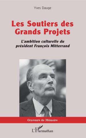 Les soutiers des grands projets : l'ambition culturelle du président François Mitterrand
