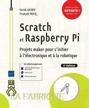 Scratch et Raspberry Pi : projets maker pour s'initier à l'électronique et à la robotique
