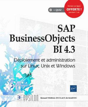 SAP BusinessObjects BI 4.3 : déploiement et administration sur Linux, Unix et Windows