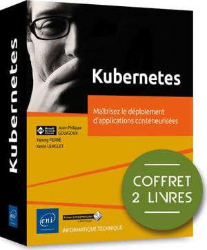 Kubernetes : maîtrisez le déploiement d'applications conteneurisées : coffret 2 livres
