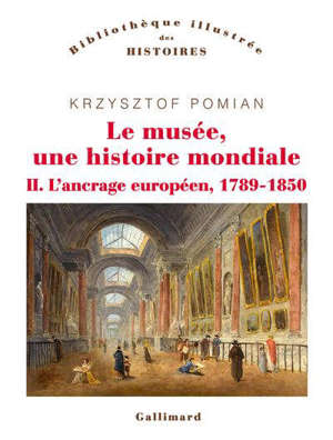 Le musée, une histoire mondiale, L'ancrage européen, 1789-1850