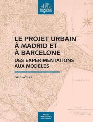 Le projet urbain à Madrid et à Barcelone : des expérimentations aux modèles