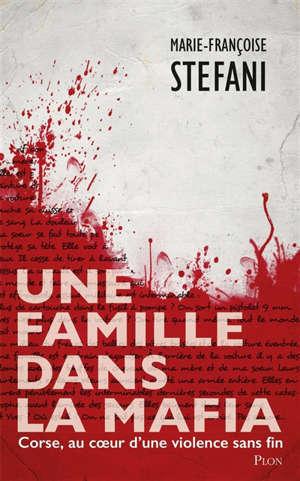 Une famille dans la mafia : Corse, au coeur d'une violence sans fin