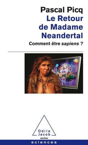 Le retour de madame Neandertal : comment être sapiens ?