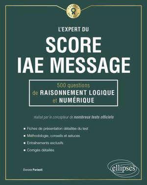 L'expert du Score IAE Message : 500 questions de raisonnement logique et numérique