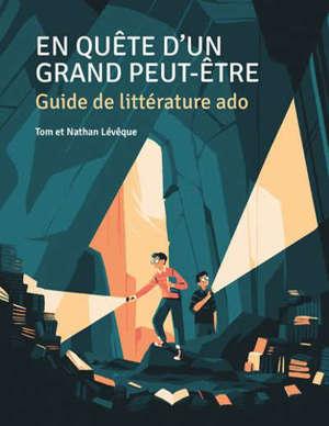 En quête d'un grand peut-être : guide de littérature ado